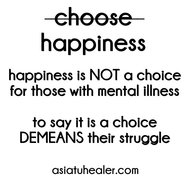 happiness is not a choice for those with mental illlness