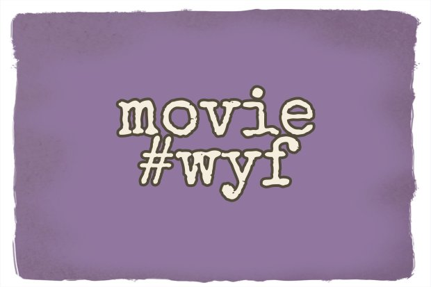 what's your fav #wyf movie
