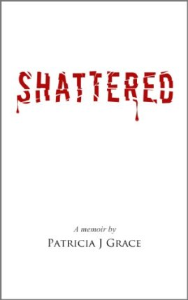 Book cover: Shattered by Patricia J Grace