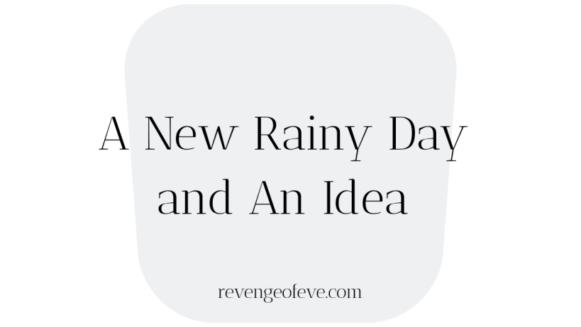 Revenge of Eve title: A New Rainy Day and an Idea