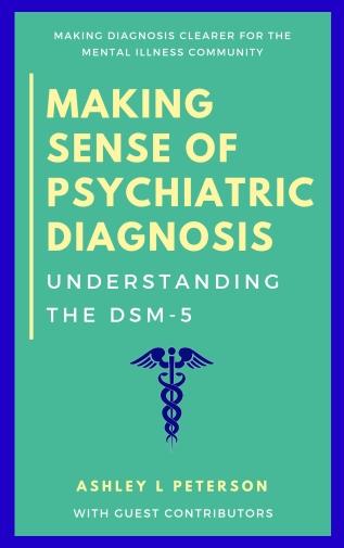 Making Sense of Psychiatric Diagnosis by Ashley L Peterson
